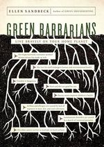 Green Barbarians : How to Live Bravely on Your Home Planet - Ellen Sandbeck