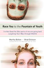 Race You to the Fountain of Youth : I'm Not Dead Yet (But parts of me are going fast) - Martha Bolton