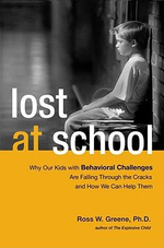 Lost at School : Why Our Kids with Behavioral Challenges Are Falling Through the Cracks and How We Can Help Them - PhD Ross W Greene