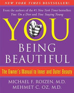 You: Being Beautiful : The Owner's Manual to Inner and Outer Beauty - Michael F Roizen