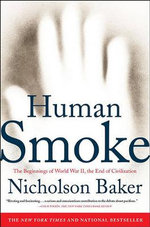 Human Smoke : The Beginnings of World War II, the End of Civilization - Nicholson Baker