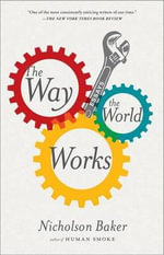 The Way the World Works : Essays - Nicholson Baker