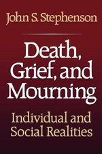 Death, Grief, and Mourning : Individual and Social Realities - John Samuel Stephenson