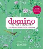 Domino : The Book of Decorating: A Room-By-Room Guide to Creating a Home That Makes You Happy - Deborah Needleman