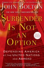 Surrender Is Not an Option : Defending America at the United Nations - John Bolton