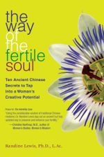 The Way of the Fertile Soul : Ten Ancient Chinese Secrets to Tap into a Woman's Creative Potential - Randine Lewis