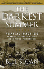 The Darkest Summer : Pusan and Inchon 1950: The Battles That Saved South Korea--and the Marines--from Extinction - Bill Sloan