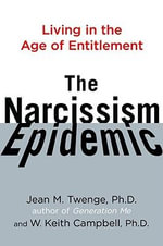 The Narcissism Epidemic : Living in the Age of Entitlement - Jean M Twenge
