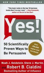 Yes! :  50 Scientifically Proven Ways to Be Persuasive - Noah J Goldstein