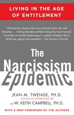 The Narcissism Epidemic : Living in the Age of Entitlement - Jean M. Twenge