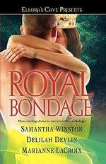 Royal Bondage : Ellora's Cave - Samantha Winston