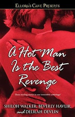 A Hot Man Is the Best Revenge : Ellora's Cave - Shiloh Walker