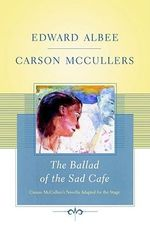 The Ballad of the Sad Cafe : Carson McCullers' Novella Adapted for the Stage - Edward Albee