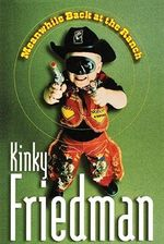 Meanwhile, Back at the Ranch - Kinky Friedman
