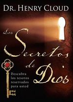 Los Secretos de Dios : Descubra los Tesoros Reservados Para Usted = The Secret Things of God :  Descubra los Tesoros Reservados Para Usted = The Secret Things of God - Dr Henry Cloud