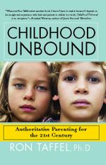 Childhood Unbound : Saving Our Kids' Best Selves--Confident Parenting in a World of Change - Ron Taffel