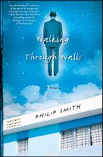 Walking Through Walls : A Memoir - Philip Smith