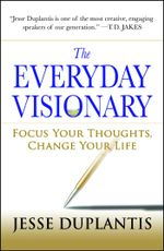 The Everyday Visionary : Focus Your Thoughts, Change Your Life - Jesse Duplantis