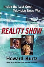 Reality Show : Inside the Last Great Television News War - Howard Kurtz