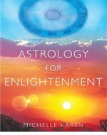 Astrology for Enlightenment - Michelle Karen
