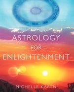 Astrology for Enlightenment - Michelle Karen