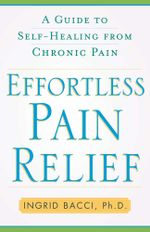Effortless Pain Relief : A Guide to Self-Healing from Chronic Pain - Ingrid lorch Bacci
