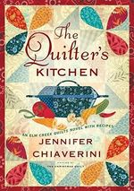 The Quilter's Kitchen : Elm Creek Quilts Series : Book 13 - Jennifer Chiaverini