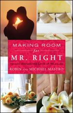Making Room for Mr. Right : How to Attract the Love of Your Life - Robin Mastro