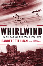 Whirlwind : The Air War Against Japan, 1942 - 1945 - Barrett Tillman