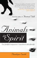 Animals in Spirit : Our faithful companions' transition to the afterlife - Penelope Smith