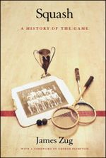 Squash : A History of the Game - James Zug