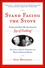 Stand Facing the Stove : The Story of the Women Who Gave America The Joy of Cooking - Anne Mendelson
