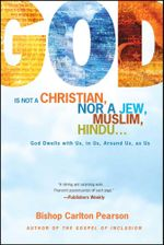 God Is Not a Christian, Nor a Jew, Muslim, Hindu... : God Dwells with Us, in Us, Around Us, as Us - Carlton Pearson