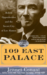 109 East Palace : Robert Oppenheimer and the Secret City of Los Alamos - Jennet Conant