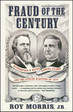 Fraud of the Century : Rutherford B. Hayes, Samuel Tilden, and the Stolen Election of 1876 - Roy Jr. Morris