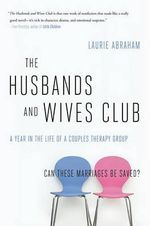 The Husbands and Wives Club : A Year in the Life of a Couples Therapy Group :  A Year in the Life of a Couples Therapy Group - Laurie Abraham
