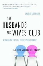 The Husbands and Wives Club : A Year in the Life of a Couples Therapy Group - Laurie Abraham