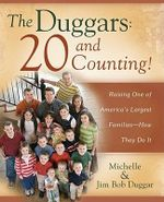 The Duggars: 20 and Counting! : Raising One of America's Largest Families--How They Do It - Jim Bob Duggar