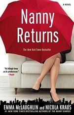 Nanny Returns : A Novel - Emma McLaughlin