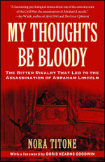My Thoughts Be Bloody : The Bitter Rivalry Between Edwin and John Wilkes Booth That Led to an American Tragedy - Nora Titone