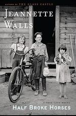 Half Broke Horses :  A True Life Novel - Jeannette Walls