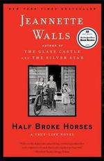 Half Broke Horses :  A True-Life Novel - Jeannette Walls