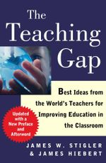 The Teaching Gap : Best Ideas from the World's Teachers for Improving Education in the Classroom - James W. Stigler
