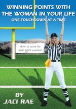 Winning Points with the Woman in Your Life One Touchdown at a Time - Jaci Rae