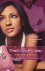 Trouble in My Way : A Warm and Witty Debut Novel of Young Faith - Michelle Stimpson