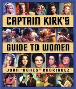 Star Trek : Captain Kirk's Guide to Women - John