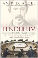 Pendulum : Leon Foucault and the Triumph of Science - Amir  D. Aczel