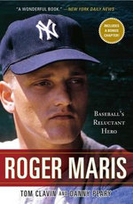 Roger Maris : Baseball's Reluctant Hero - Tom Clavin