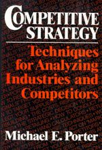 Competitive Strategy : Techniques for Analyzing Industries and Competitors - Michael E. Porter