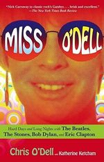 Miss O'Dell :  My Hard Days and Long Nights with the Beatles, the Stones, Bob Dylan, Eric Clapton, and the Women They Loved - Chris O'Dell